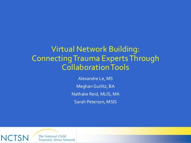Virtual Network Building: ConnectingTrauma ExpertsThrough CollaborationTools Alexandre Le, MS Meghan Gurlitz, BA Nathalie ...