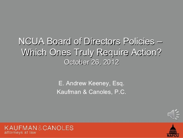 NCUA Board of Directors Policies –Which Ones Truly Require Action?           October 26, 2012         E. Andrew Keeney, Es...
