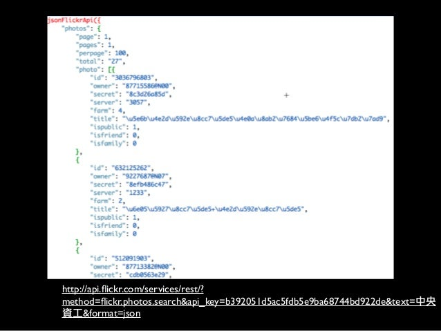 http://api.flickr.com/services/rest/? method=flickr.photos.search&api_key=b392051d5ac5fdb5e9ba68744bd922de&text=中央 資工&format...
