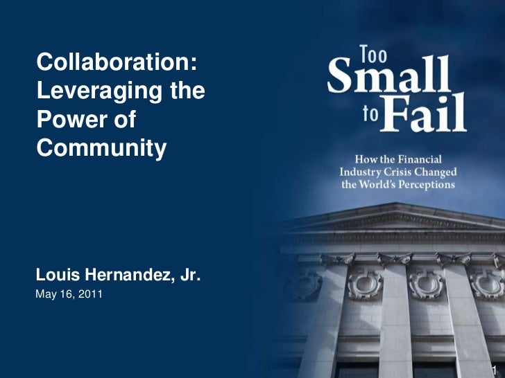Louis Hernandez, Jr.<br />May 16, 2011<br />1<br />Collaboration: Leveraging the Power of Community<br />
