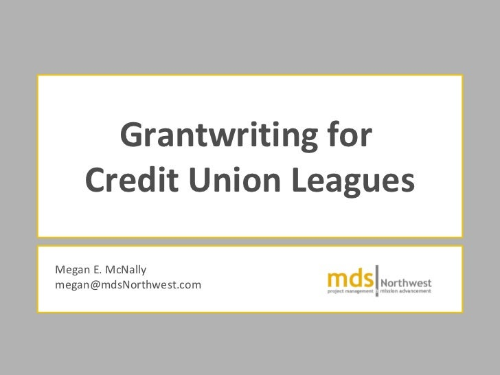 Grantwriting for  Credit Union Leagues Megan E. McNally [email_address]