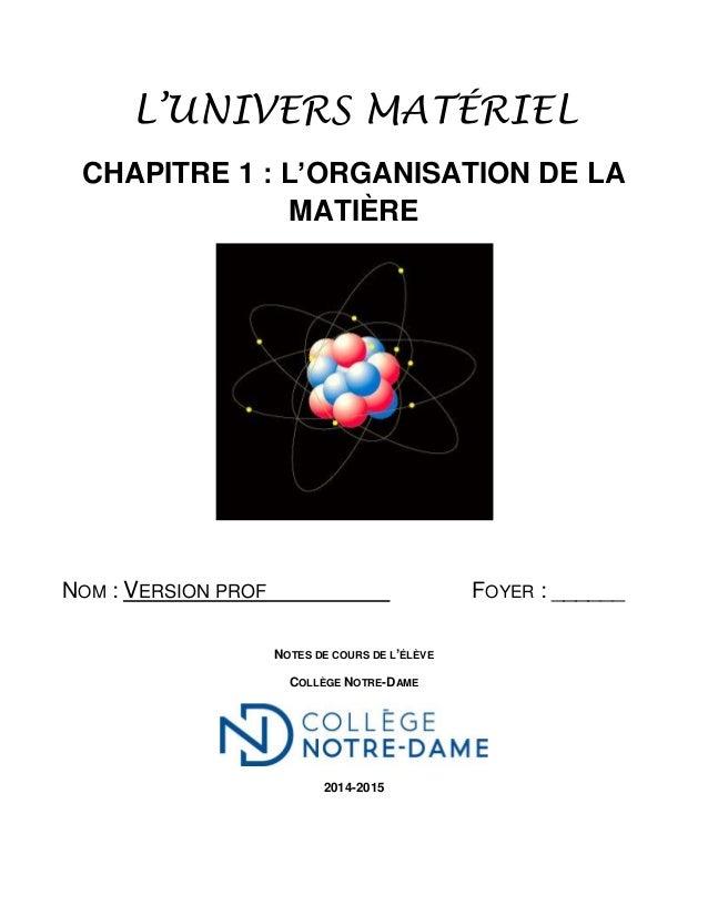L'UNIVERS MATÉRIEL CHAPITRE 1 : L'ORGANISATION DE LA MATIÈRE NOM : VERSION PROF FOYER : ______ NOTES DE COURS DE L'ÉLÈVE C...