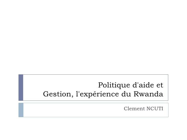 Politique d'aide et Gestion, l'expérience du Rwanda<br />Clement NCUTI<br />