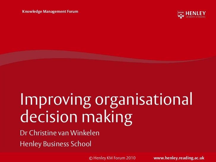 Improving organisational decision making<br />Dr Christine van Winkelen<br />Henley Business School<br />