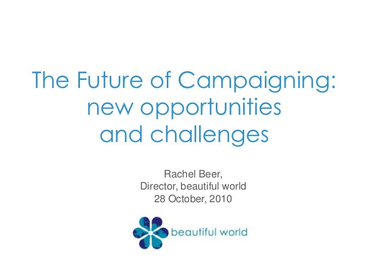 Social Media and Campaigning<br />Rachel Beer,<br />Director, beautiful world<br />28 October, 2010<br />
