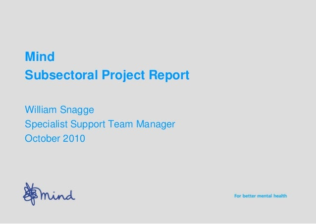 Mind Subsectoral Project Report William Snagge Specialist Support Team Manager October 2010