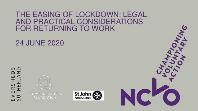 THE EASING OF LOCKDOWN: LEGAL AND PRACTICAL CONSIDERATIONS FOR RETURNING TO WORK 24 JUNE 2020