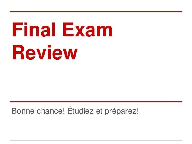 Final Exam Review Bonne chance! Étudiez et préparez!