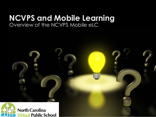 NCVPS and Mobile Learning Overview of the NCVPS Mobile eLC