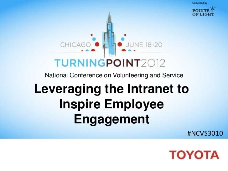 Convened by National Conference on Volunteering and ServiceLeveraging the Intranet to    Inspire Employee      Engagement ...