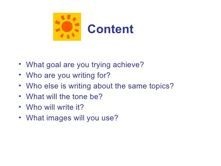 Content  •   What goal are you trying achieve? •   Who are you writing for? •   Who else is writing about the same topics?...