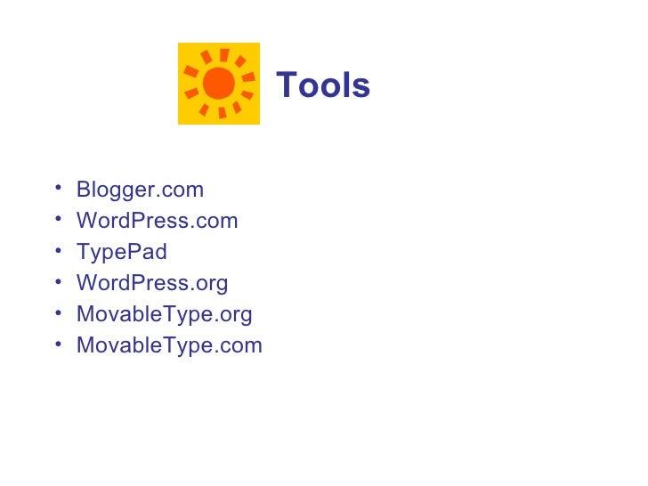 Tools  •   Blogger.com •   WordPress.com •   TypePad •   WordPress.org •   MovableType.org •   MovableType.com