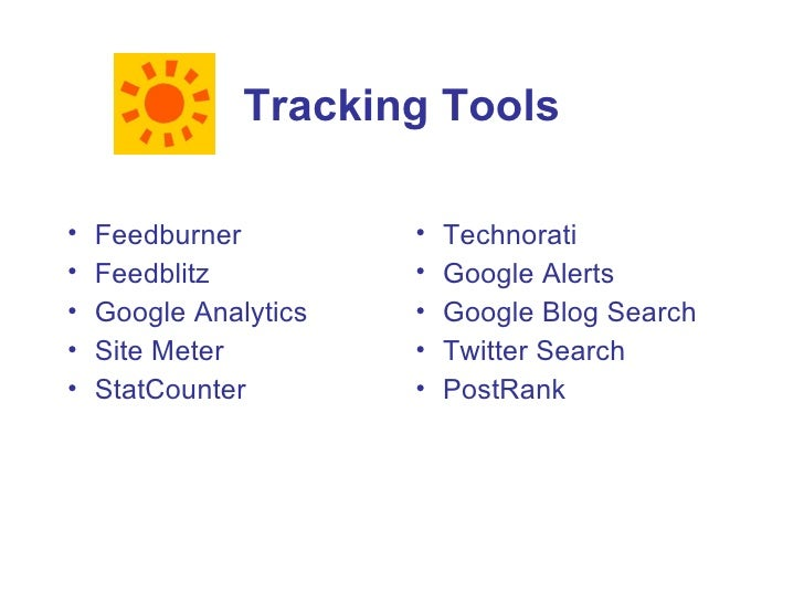 Tracking Tools  •   Feedburner         •   Technorati •   Feedblitz          •   Google Alerts •   Google Analytics   •   ...