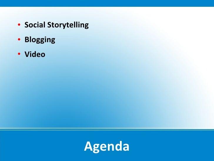    Social Storytelling    Blogging    Video                          Agenda