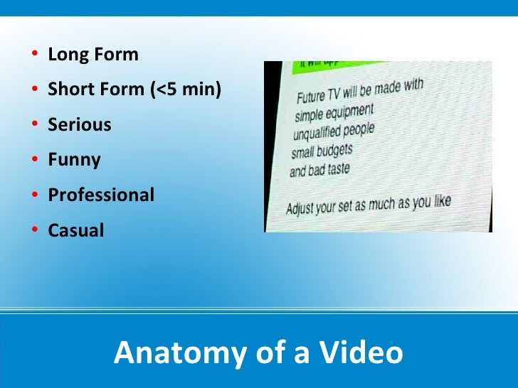    Long Form    Short Form (<5 min)    Serious    Funny    Professional    Casual                   Anatomy of a Vid...