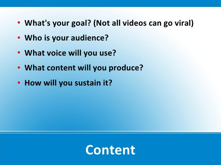    What's your goal? (Not all videos can go viral)    Who is your audience?    What voice will you use?    What conten...