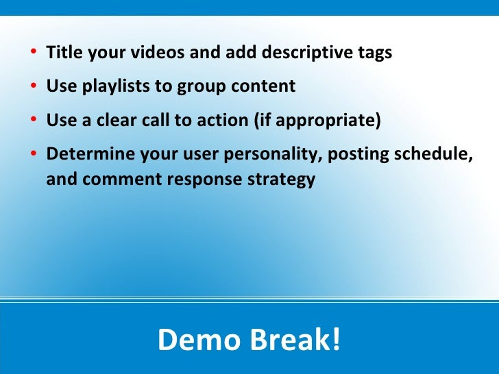    Title your videos and add descriptive tags    Use playlists to group content    Use a clear call to action (if appro...