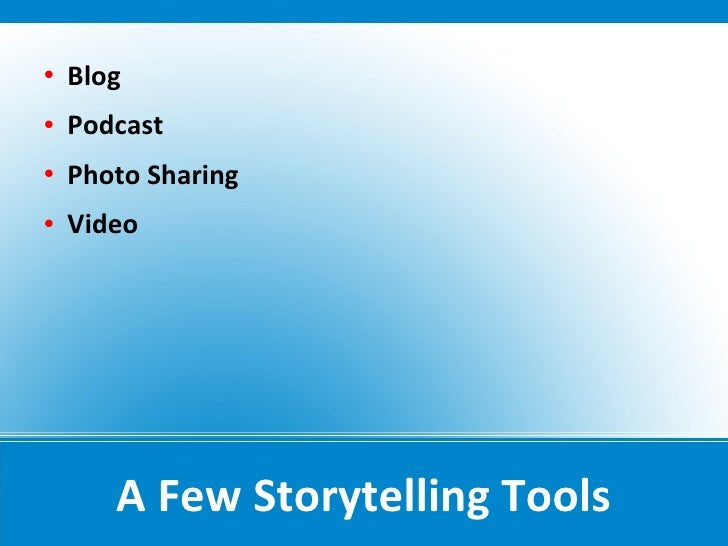    Blog    Podcast    Photo Sharing    Video            A Few Storytelling Tools