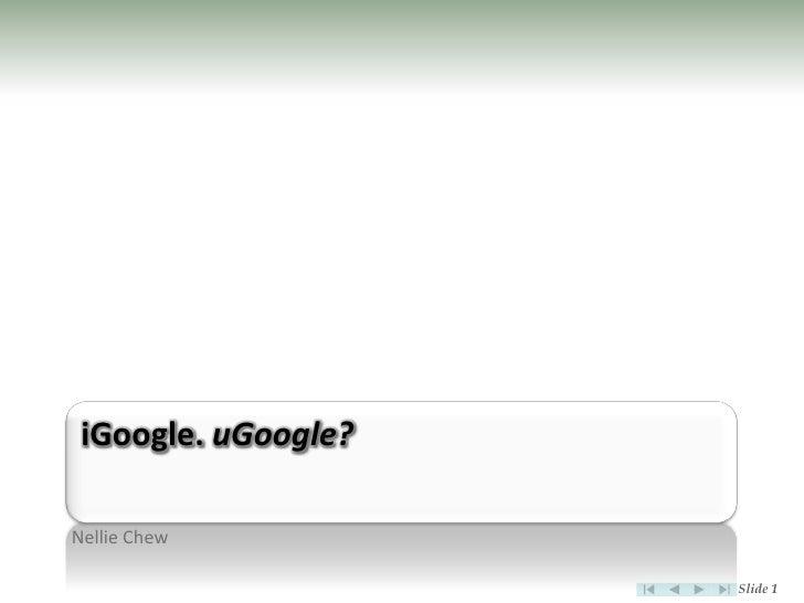 iGoogle. uGoogle?  Nellie Chew                       Slide 1