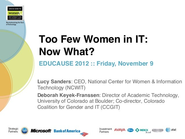 """Too Few Women in IT: Now What?!EDUCAUSE 2012 :: Friday, November 9""""Lucy Sanders: CEO, National Center for Women & Informa..."""
