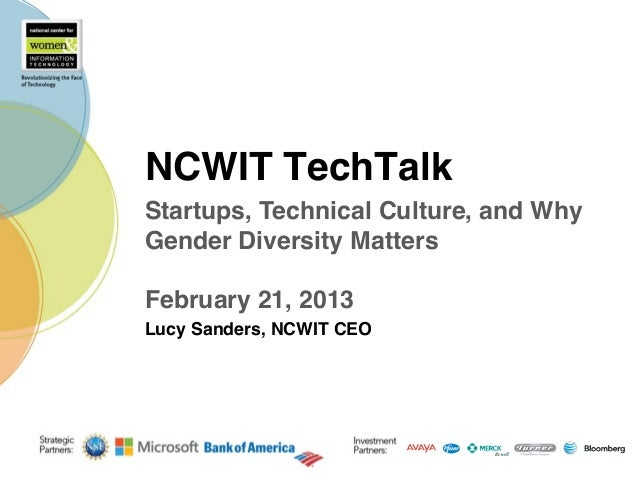 NCWIT TechTalk!Startups, Technical Culture, and WhyGender Diversity Matters!!February 21, 2013Lucy Sanders, NCWIT CEO!