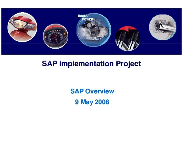 SAP I     Implementation P j t        l    t ti Project         SAP Overview         9 May 2008