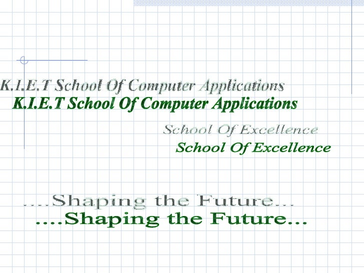 K.I.E.T School Of Computer Applications School Of Excellence ....Shaping the Future...