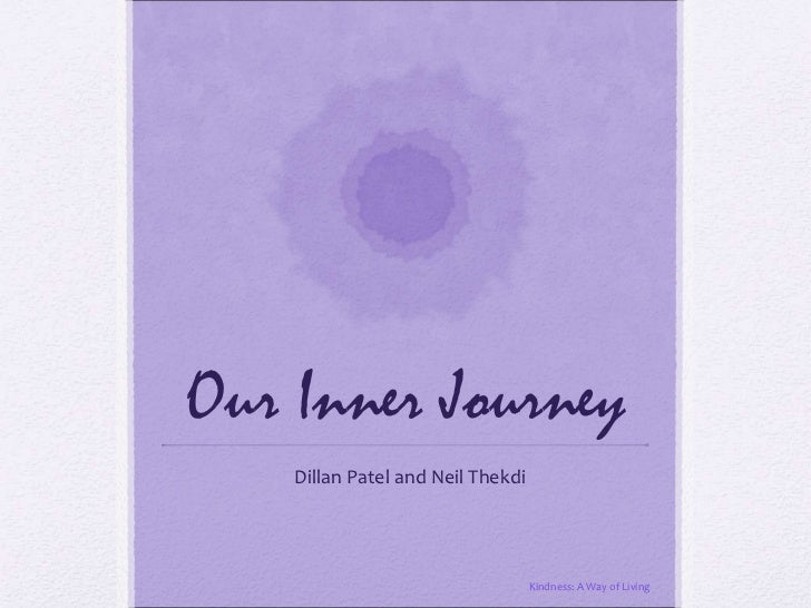 Our Inner Journey Dillan Patel and Neil Thekdi Kindness: A Way of Living