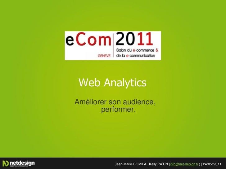 Web AnalyticsAméliorer son audience,       performer.           Jean-Marie GOMILA | Kelly PATIN (info@net-design.fr ) | 24...