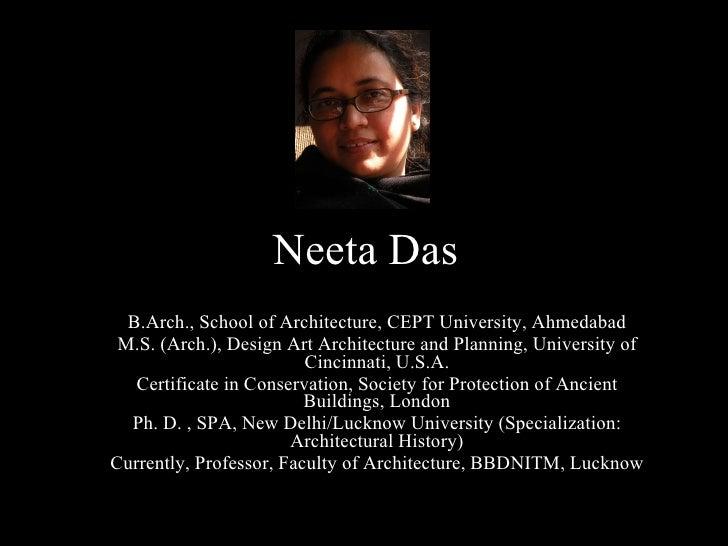 Neeta Das B.Arch., School of Architecture, CEPT University, Ahmedabad M.S. (Arch.), Design Art Architecture and Planning, ...