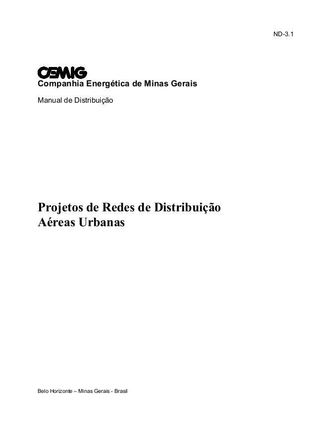 ND-3.1Companhia Energética de Minas GeraisManual de DistribuiçãoProjetos de Redes de DistribuiçãoAéreas UrbanasBelo Horizo...