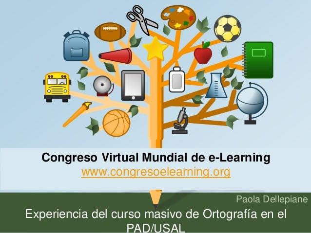 Congreso Virtual Mundial de e-Learning  Paola Dellepiane  www.congresoelearning.org  Experiencia del curso masivo de Ortog...