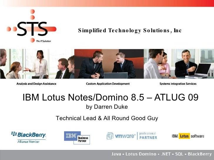 IBM Lotus Notes/Domino 8.5 – ATLUG 09 by Darren Duke Technical Lead & All Round Good Guy