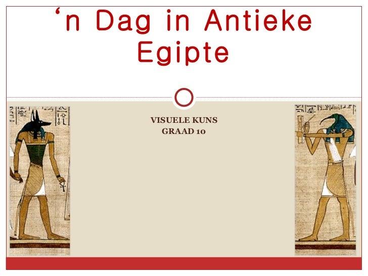 VISUELE KUNS GRAAD 10 ' n Dag in Antieke Egipte