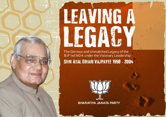 LEAVING A  LEGACY The Glorious and Unmatched Legacy of the BJP led NDA under the Visionary Leadership  Shri Atal BIhari Va...
