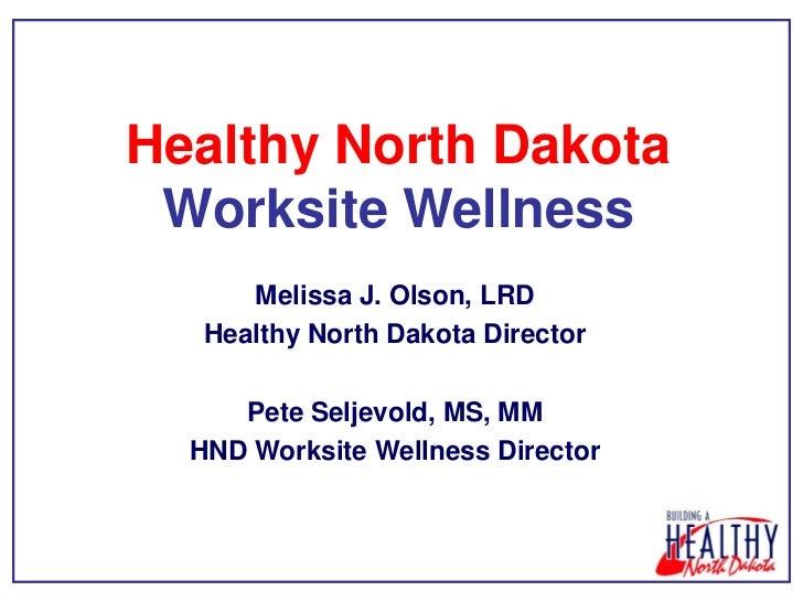 Healthy North Dakota Worksite Wellness      Melissa J. Olson, LRD   Healthy North Dakota Director     Pete Seljevold, MS, ...