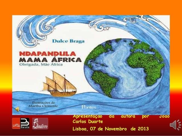 Apresentação Carlos Duarte  da  autora  por  Lisboa, 07 de Novembro de 2013  João