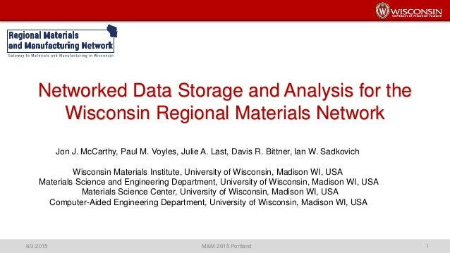 Networked Data Storage and Analysis for the Wisconsin Regional Materials Network 6/3/2015 M&M 2015 Portland 1 Jon J. McCar...