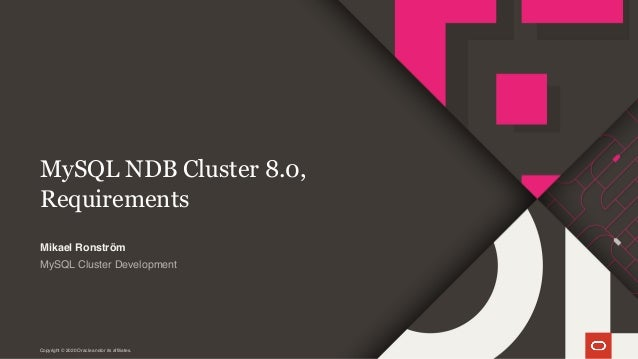 Copyright © 2020 Oracle and/or its affiliates. MySQL NDB Cluster 8.0, Requirements MySQL Cluster Development Mikael Ronstr...