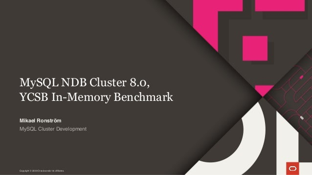 Copyright © 2020 Oracle and/or its affiliates. MySQL NDB Cluster 8.0, YCSB In-Memory Benchmark MySQL Cluster Development M...