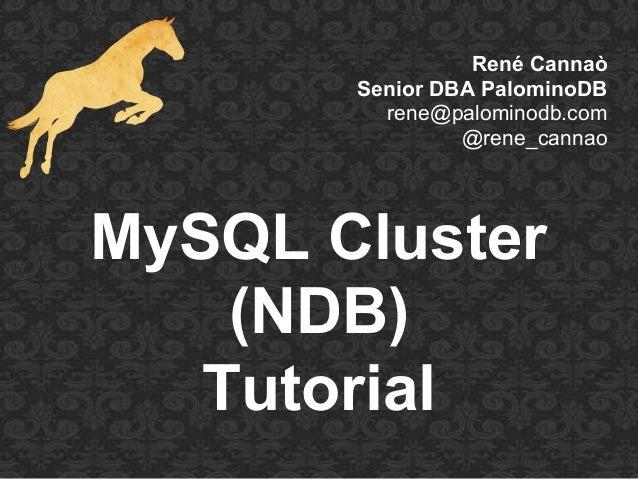 René CannaòSenior DBA PalominoDBrene@palominodb.com@rene_cannaoMySQL Cluster(NDB)Tutorial