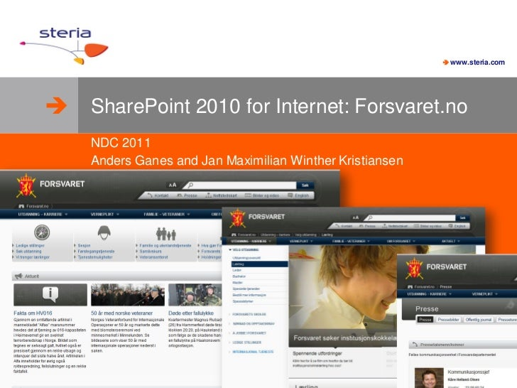  www.steria.com SharePoint 2010 for Internet: Forsvaret.no    NDC 2011    Anders Ganes and Jan Maximilian Winther Kristi...