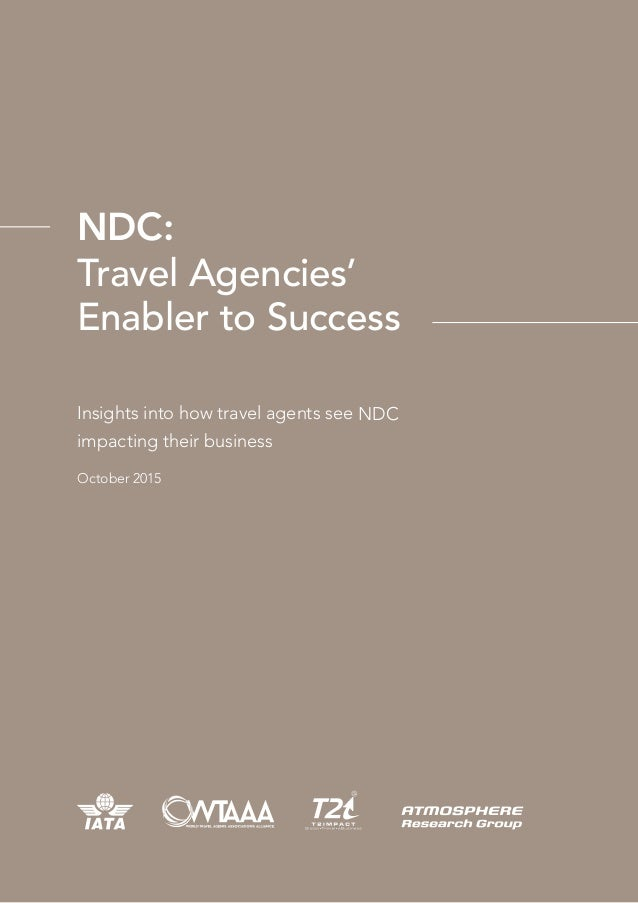 NDC: Travel Agencies' Enabler to Success Insights into how travel agents see NDC impacting their business October 2015