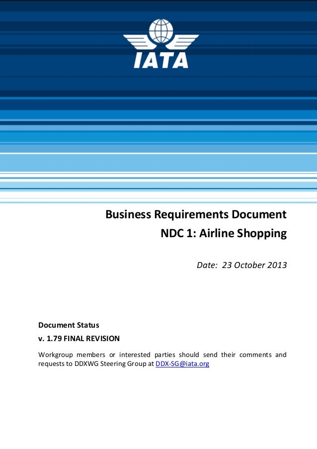 Business Requirements Document NDC 1: Airline Shopping Date: 23 October 2013 Document Status v. 1.79 FINAL REVISION Workgr...