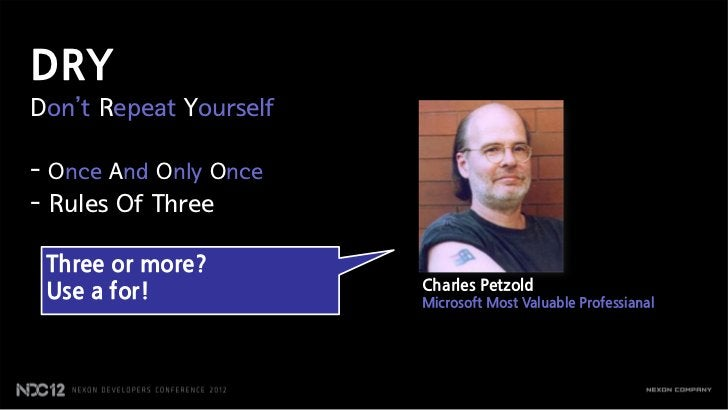 DRYDon't Repeat Yourself- Once And Only Once- Rules Of Three Three or more?                        Charles Petzold Use a f...