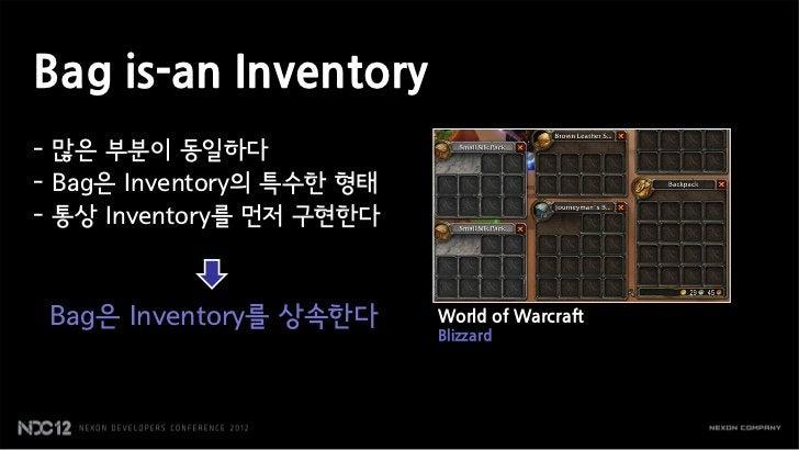 Bag is-an Inventory- 많은 부분이 동일하다- Bag은 Inventory의 특수한 형태- 통상 Inventory를 먼저 구현한다 Bag은 Inventory를 상속한다      World of Warcraf...