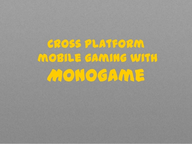Cross platformmobile gaming withMonoGame