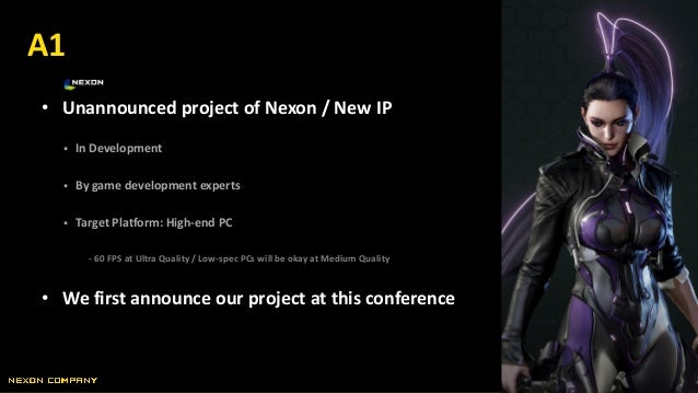 • Unannounced project of Nexon / New IP  In Development  By game development experts  Target Platform: High-end PC - 60...