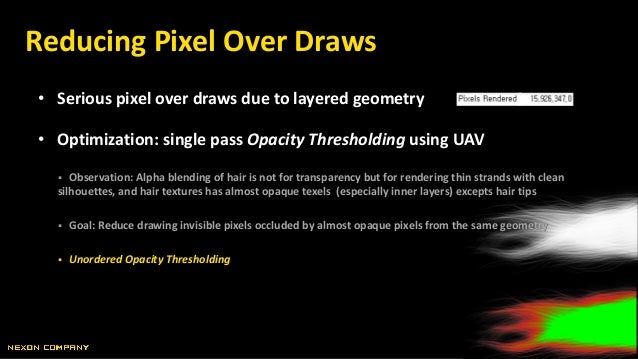 • Serious pixel over draws due to layered geometry • Optimization: single pass Opacity Thresholding using UAV  Observatio...