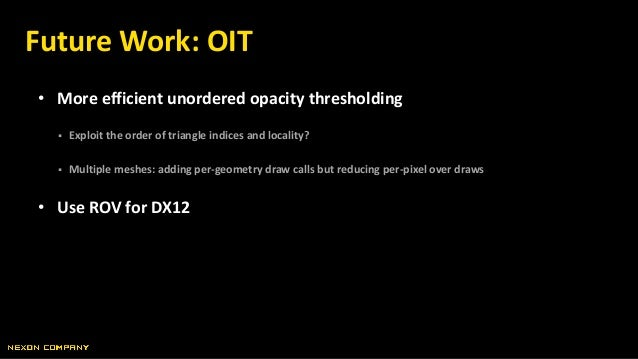 • More efficient unordered opacity thresholding  Exploit the order of triangle indices and locality?  Multiple meshes: a...